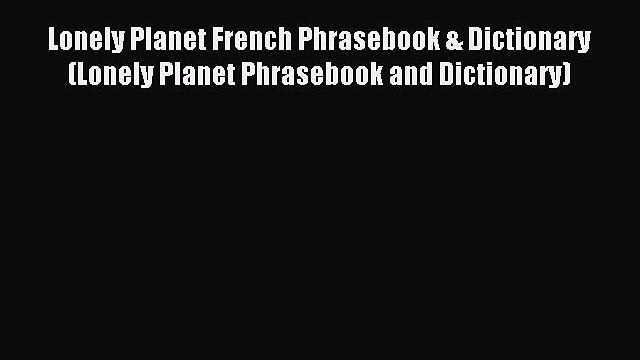 Read Lonely Planet French Phrasebook & Dictionary (Lonely Planet Phrasebook and Dictionary)