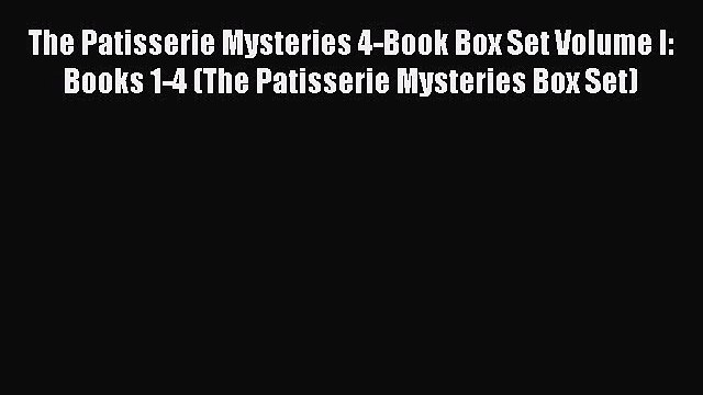 Download The Patisserie Mysteries 4-Book Box Set Volume I: Books 1-4 (The Patisserie Mysteries