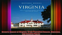 Read  Historic Houses of Virginia Great Plantation Houses Mansions and Country Places  Full EBook