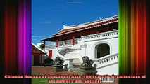 Read  Chinese Houses of Southeast Asia The Eclectic Architecture of Sojourners and Settlers  Full EBook