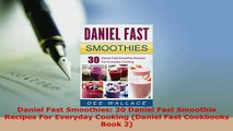 PDF  Daniel Fast Smoothies 30 Daniel Fast Smoothie Recipes For Everyday Cooking Daniel Fast Read Online