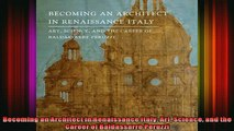 Read  Becoming an Architect in Renaissance Italy Art Science and the Career of Baldassarre  Full EBook