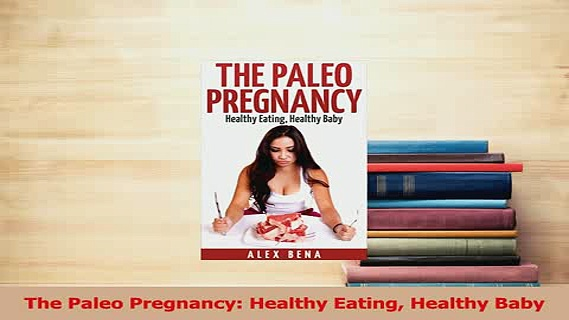 Download  The Paleo Pregnancy Healthy Eating Healthy Baby Ebook Free