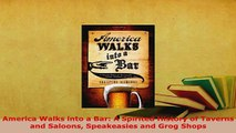 Download  America Walks into a Bar A Spirited History of Taverns and Saloons Speakeasies and Grog Read Online