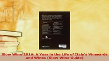 Download  Slow Wine 2016 A Year in the Life of Italys Vineyards and Wines Slow Wine Guide Read Full Ebook