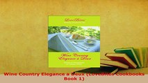 PDF  Wine Country Elegance a Deux LoveBites Cookbooks Book 1 Download Full Ebook