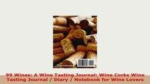 PDF  99 Wines A Wine Tasting Journal Wine Corks Wine Tasting Journal  Diary  Notebook for PDF Full Ebook