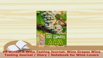Download  99 Wines A Wine Tasting Journal Wine Grapes Wine Tasting Journal  Diary  Notebook for Read Online