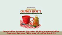 PDF  Cool Coffee Creamer Secrets 20 Homemade Coffee Creamer Recipes The joys of coffee Book Download Full Ebook