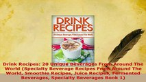 Download  Drink Recipes 20 Unique Beverages From Around The World Specialty Beverage Recipes From PDF Online