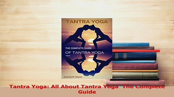 Read  Tantra Yoga All About Tantra Yoga  The Complete Guide Ebook Free