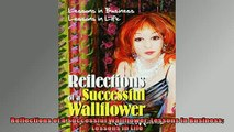 FREE DOWNLOAD  Reflections of a Successful Wallflower Lessons in Business Lessons in Life  BOOK ONLINE