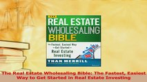 Read  The Real Estate Wholesaling Bible The Fastest Easiest Way to Get Started in Real Estate Ebook Free