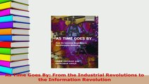 PDF  As Time Goes By From the Industrial Revolutions to the Information Revolution Read Online