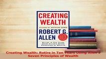 Read  Creating Wealth Retire in Ten Years Using Allens Seven Principles of Wealth PDF Free
