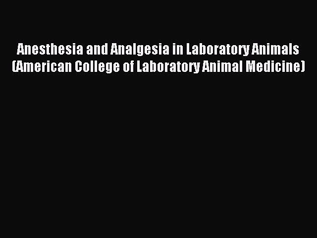 Read Anesthesia and Analgesia in Laboratory Animals (American College of Laboratory Animal