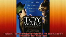 READ book  Toy Wars The Epic Struggle Between GI Joe Barbie and the Companies That Make Them  FREE BOOOK ONLINE