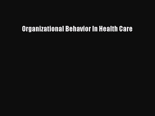 Download Organizational Behavior In Health Care PDF Online