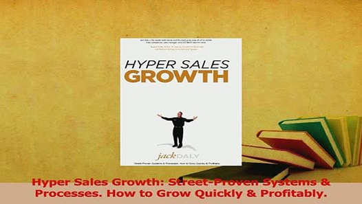 Street-Proven Systems /& Processes How to Grow Quickly /& Profitably. Hyper Sales Growth