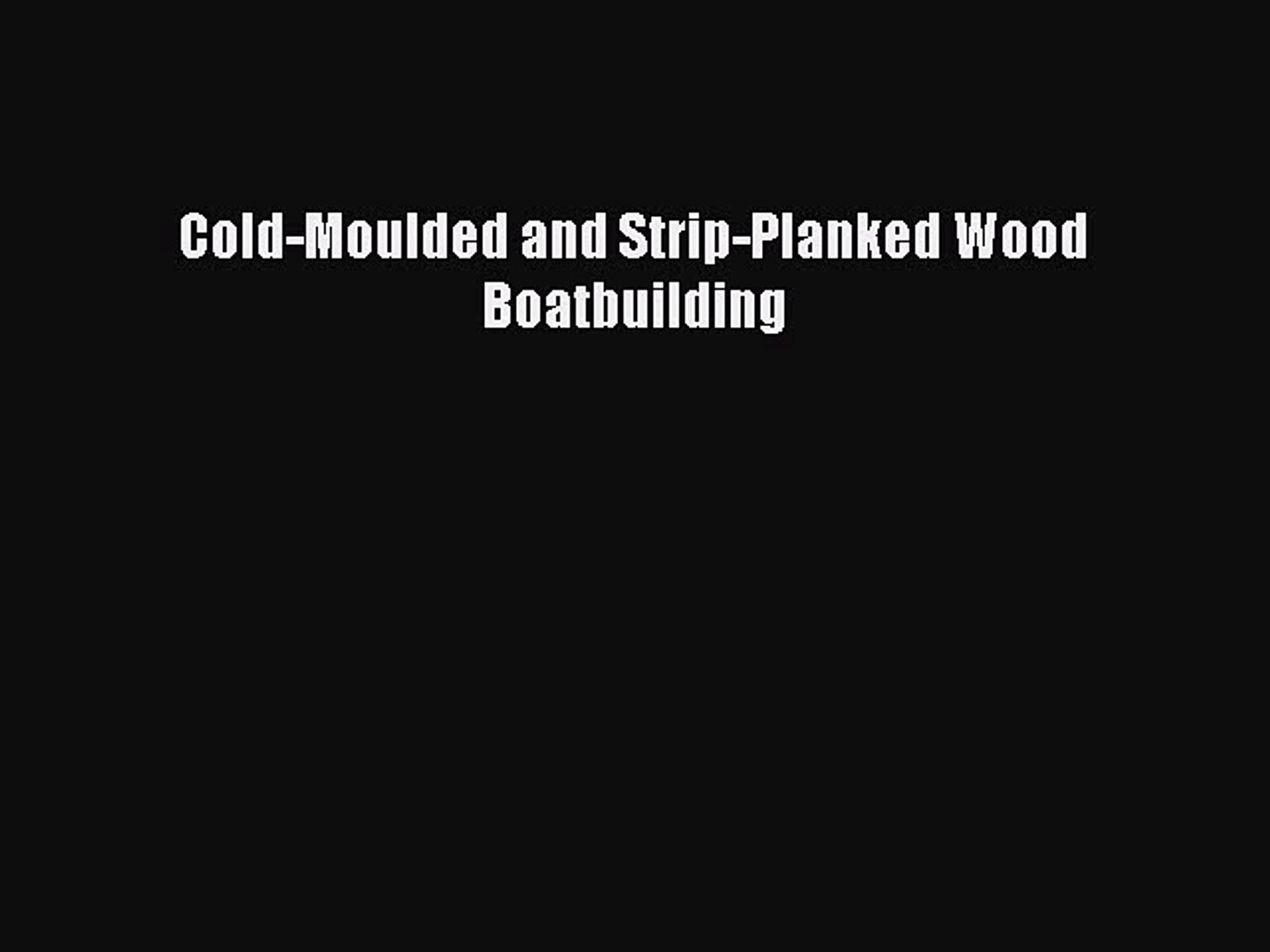 PDF Cold-Moulded and Strip-Planked Wood Boatbuilding  EBook