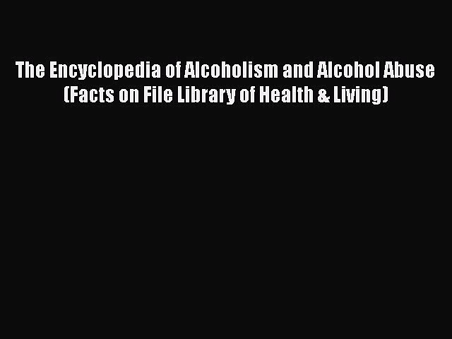 [Read book] The Encyclopedia of Alcoholism and Alcohol Abuse (Facts on File Library of Health