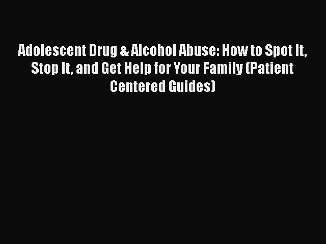 [Read book] Adolescent Drug & Alcohol Abuse: How to Spot It Stop It and Get Help for Your Family