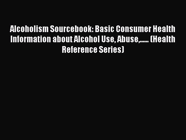 [Read book] Alcoholism Sourcebook: Basic Consumer Health Information about Alcohol Use Abuse……