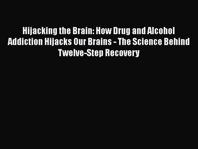 [Read book] Hijacking the Brain: How Drug and Alcohol Addiction Hijacks Our Brains – The Science