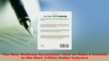 Read  The New Wellness Revolution How to Make a Fortune in the Next Trillion Dollar Industry Ebook Free