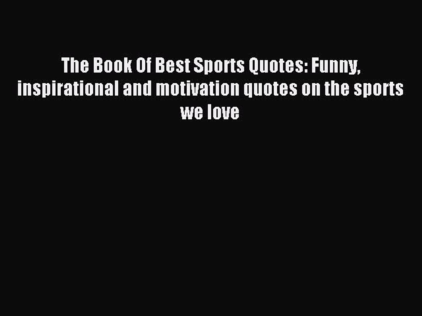 Read The Book Of Best Sports Quotes Funny Inspirational And Motivation Quotes On The Sports Video Dailymotion