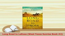 Download  Long Road to LaRosa West Texas Sunrise Book 2 Free Books