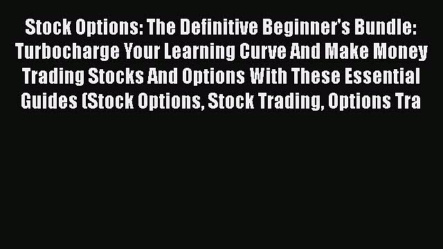 [Read book] Stock Options: The Definitive Beginner's Bundle: Turbocharge Your Learning Curve