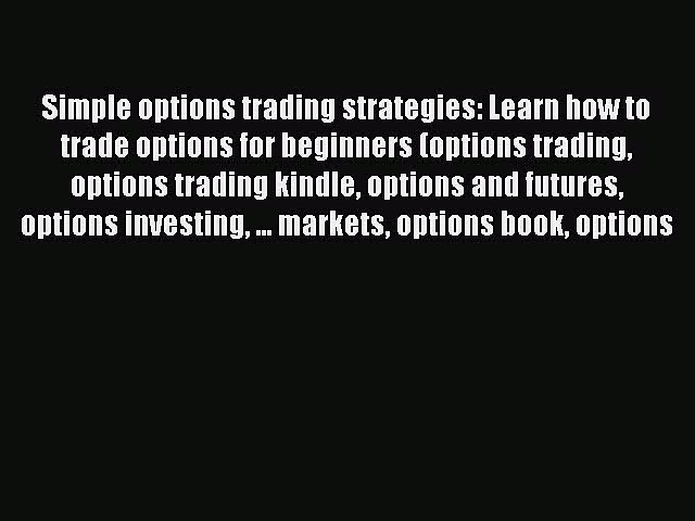 [Read book] Simple options trading strategies: Learn how to trade options for beginners (options