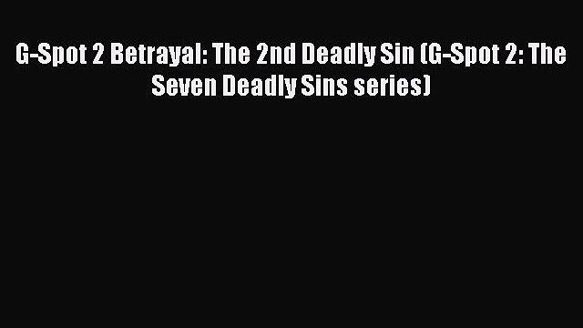 [Read PDF] G-Spot 2 Betrayal: The 2nd Deadly Sin (G-Spot 2: The Seven Deadly Sins series) Ebook