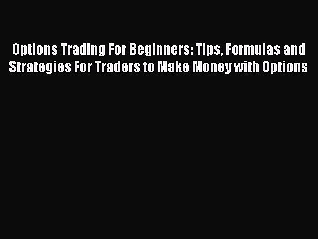 [Read book] Options Trading For Beginners: Tips Formulas and Strategies For Traders to Make