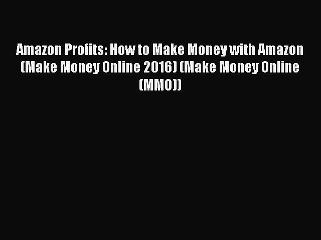 [Read book] Amazon Profits: How to Make Money with Amazon (Make Money Online 2016) (Make Money