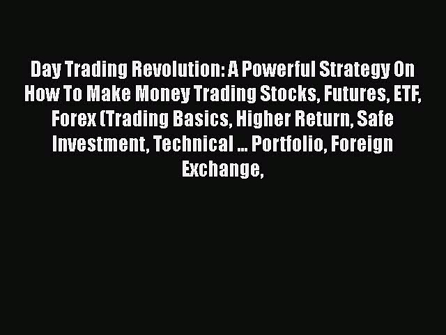 [Read book] Day Trading Revolution: A Powerful Strategy On How To Make Money Trading Stocks
