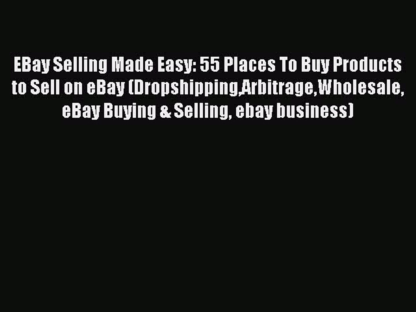 Read Book Ebay Selling Made Easy 55 Places To Buy Products To Sell On Ebay Dropshippingarbitragewholesale Video Dailymotion