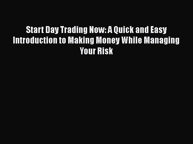 [Read book] Start Day Trading Now: A Quick and Easy Introduction to Making Money While Managing