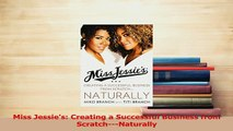 Read  Miss Jessies Creating a Successful Business from ScratchNaturally Ebook Free