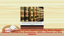 PDF  Familiar Letters of John Adams and His Wife Abigail Adams During the Revolution With a Read Online