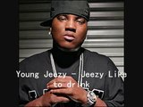 Young Jeezy-Jeezy Like To Drink