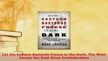 PDF  Let the Eastern Bastards Freeze in the Dark The West Versus the Rest Since Confederation PDF Online