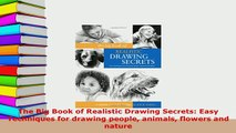 Download  The Big Book of Realistic Drawing Secrets Easy Techniques for drawing people animals Ebook