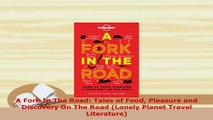 PDF  A Fork In The Road Tales of Food Pleasure and Discovery On The Road Lonely Planet Travel Read Online