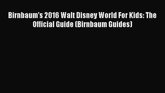 [Read Book] Birnbaum's 2016 Walt Disney World For Kids: The Official Guide (Birnbaum Guides)