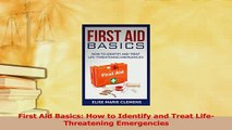 Read  First Aid Basics How to Identify and Treat LifeThreatening Emergencies Ebook Free