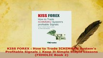 PDF  KISS FOREX  How to Trade ICHIMOKU Systems Profitable Signals  Keep It Simple Stupid Download Online