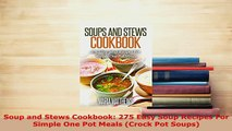 Download  Soup and Stews Cookbook 275 Easy Soup Recipes For Simple One Pot Meals Crock Pot Soups Read Online