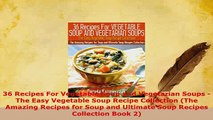 Download  36 Recipes For Vegetable Soup and Vegetarian Soups  The Easy Vegetable Soup Recipe PDF Online